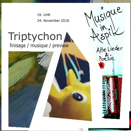 triptychon # Samstag. 24.11.2018 19.00 Uhr # Wohnzimmerkonzert Musique in Aspik # Finisage Katja Laschinsky # preview Sophia Süßmilch